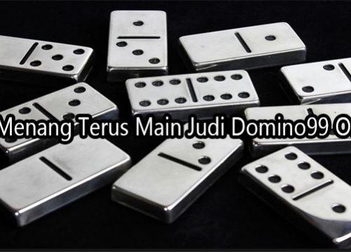 Trik Menang Terus Main Judi Domino99 Online